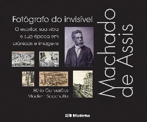 Capa Machado de Assis, fotógrafo do invisível