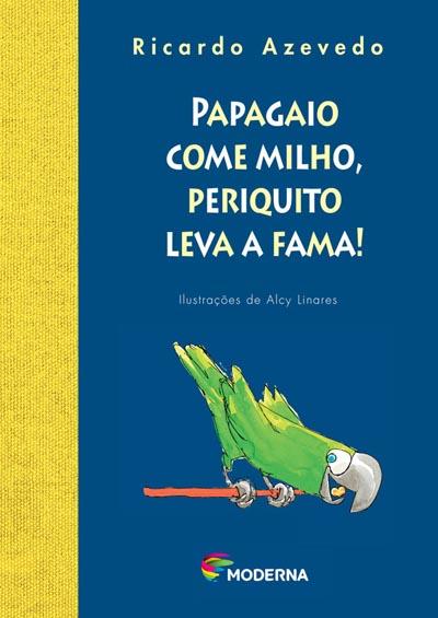 Capa Papagaio come milho, periquito leva a fama!