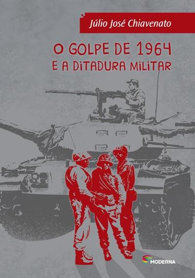 Capa O golpe de 1964 e a ditadura militar